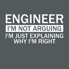 Engineer - Im Not Arguing, Im Just Explaining Why Im Right T-Shirts, Hoodie Jackets, Tank Tops, and V-Necks Available Now Electrical Engineering Quotes, Engineering Memes, Chemical Engineering, Aerospace Engineering, Engineers Day Quotes, Programming Humor, Physics Humor, Ingenieur Humor, Engineer Shirt