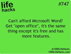 1000 Life Hacks ---- I actually prefer word, and like the feature that tells you if your sentence is not correct. But I have used open office when I got a new laptop and didn't want to pay for word right away. Just like is a free downloa