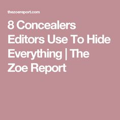 8 Concealers Editors Use To Hide Everything | The Zoe Report