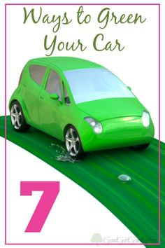 7 Ways to Green Your Car - GoodGirlGoneGreen.com