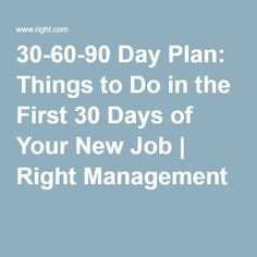 30-60-90 Day Plan: Things to Do in the First 30 Days of Your New Job | Right Management