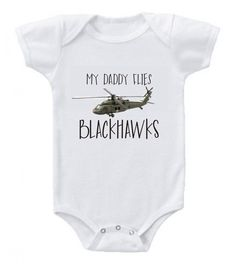 My daddy flies Blackhawks helicopter baby cute funny printed on The Laughing Giraffe 7.2 oz baby outfit one piece by BabyTeeTime on Etsy https://www.etsy.com/listing/275016276/my-daddy-flies-blackhawks-helicopter