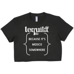 Tequila because it's Mexico somewhere, Cinco De Mayo, Crop Top, festival, funny, brunch, t-shirt, crop, tee, droptop, beach, vacation by spiritwildTs on Etsy https://www.etsy.com/listing/290284165/tequila-because-its-mexico-somewhere
