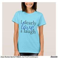 "Jane Austen Quote T-Shirts | Love Laughter in Blue This t-shirt comes in many colors, but here it is shown in bright blue - perfect for everyday wear. The quote ""I dearly love a laugh"" is the perfect for any classic literature nerd. If you love laughter, than what better way to represent your personality AND your love for the Jane Austen novel: Pride and Prejudice. Elizabeth Bennett is one of literature's best-loved characters, with her witting lines and spunky attitude - she stays relevant…"