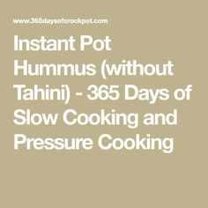 Instant Pot Hummus (without Tahini) - 365 Days of Slow Cooking and Pressure Cooking