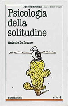 Psicologia della solitudine: Amazon.it: Antonio Lo Iacono: Libri