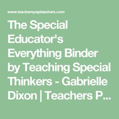The Special Educator's Everything Binder by Teaching Special Thinkers - Gabrielle Dixon | Teachers Pay Teachers