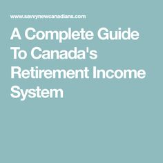 A Complete Guide To Canada's Retirement Income System