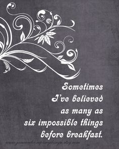 Alice in Wonderland: Six Impossible Things, Inspirational Quote, Quote Art, Wall… Alice Quotes, Disney Quotes, Movie Quotes, Book Quotes, Alice And Wonderland Quotes, Alice In Wonderland Party, Were All Mad Here, Through The Looking Glass, Typography Prints
