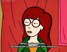 Sometimes you'll go unnoticed: | 19 Important Sarcastic Life Lessons Daria Taught Us