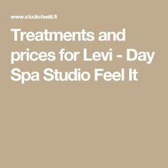 Treatments and prices for Levi - Day Spa Studio Feel It