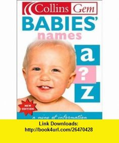 Babies Names (Collins Gems) (9780007127856) Julia Cresswell , ISBN-10: 0007127855  , ISBN-13: 978-0007127856 ,  , tutorials , pdf , ebook , torrent , downloads , rapidshare , filesonic , hotfile , megaupload , fileserve