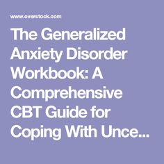 The Generalized Anxiety Disorder Workbook: A Comprehensive CBT Guide for Coping With Uncertainty, Worry, and Fear (Paperback) - Free Shipping On Orders Over $45 - Overstock.com - 16120931 - Mobile