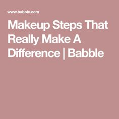 Makeup Steps That Really Make A Difference | Babble