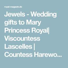 Jewels - Wedding gifts to Mary Princess Royal| Viscountess Lascelles | Countess Harewood