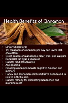 Cinnamon - specifically Ceylon Cinnamon, hard to find, but SOOOO much better for your body than the other types of cinnamon. Can be ordered online.