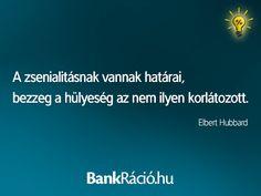 A zsenialitásnak vannak határai, bezzeg a hülyeség az nem ilyen korlátolt. - Elbert Hubbard, www.bankracio.hu idézet