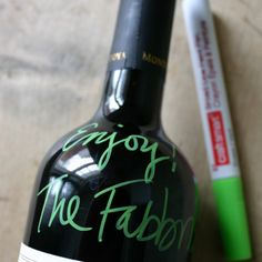 When giving wine, write on the bottle with a paint marker - I just love this idea!!! Cort we need to do this for special occasions - or everyday