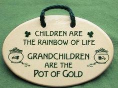 Children are the rainbow of life, Grandchildren are the pot of gold!