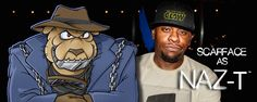 Scarface one of the world's most-famous rappers ever to voice Naz-T™