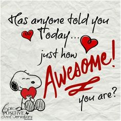 I just wanted to peek in and tell you you are awesome! Have the best day ever! You are awesome! You are awesome! You are awesome! Snoopy Love, Charlie Brown And Snoopy, Snoopy And Woodstock, Snoopy Quotes Love, Happy Snoopy, Valentines Day Sayings, Valentine Images, Valentine's Day Quotes, Love Quotes