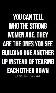 Let's build one another up ladies