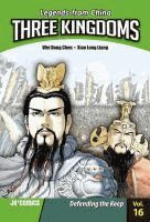 Three kingdoms.  	created by Wei Dong Chen ; illustrated by Xiao Long Liang.  	Vol. 16, Defending the keep /  	(Series: Legends from China)