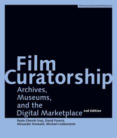 Film curatorship: archives, museums, and the digital marketplace. Paolo Cherchi Usai. Österreichisches Filmmuseum/SYNEMA -Gesellschaft für Film und Medien-. 2020. Museum, Archive, Digital, Movie, Libros, Psychics, Museums