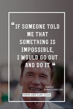 Never Give Up Quotes | It's no secret that Arnold Schwarzenegger has done some pretty impossible things that people said he could never do. Keep this quote in mind when you start to think that it's impossible, or when someone else tells you that it's impossible. It should motivate you to go and do it, just like Arnold | http://mer-cury.com/quotes/19-never-give-up-quotes-to-keep-you-motivated/