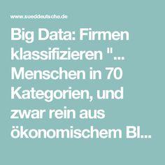 """Big Data: Firmen klassifizieren """"... Menschen in 70 Kategorien, und zwar rein aus ökonomischem Blickwinkel. Die Gruppe von Personen, die einen sehr geringen Kundenwert aufweisen ..."""" wird diskriminiert. #Hyperkapitalismus und #Digitalisierung statt #Vertrauen #Süddeutsche.de"""