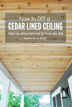 To: A DIY Cedar Lined Porch Ceiling How To: A DIY Cedar Lined Porch Ceiling. I want to do this in my master bedroom closet.How To: A DIY Cedar Lined Porch Ceiling. I want to do this in my master bedroom closet.