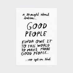 "People I've Loved Good People Greetings Card: ""Good people, owe it to the world to make good people"" greetings card handmade by People I've Loved. People I've Loved is a small printmaking workshop based out of Oakland, California specialising in hand-printed & assembled objects, in an Oakland farmhouse with a lemon tree."