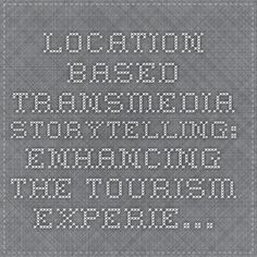 Location Based Transmedia Storytelling: Enhancing the Tourism Experie…