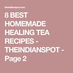 8 BEST HOMEMADE HEALING TEA RECIPES - THEINDIANSPOT - Page 2