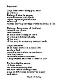 "Poem: ""Argument"" - by Elizabeth Bishop. Pretty Words, Beautiful Words, Elizabeth Bishop, Poem A Day, Writing Poetry, Poem Quotes, Inspire Me, Lyrics, Inspirational Quotes"