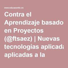Contra el Aprendizaje basado en Proyectos (@ftsaez) | Nuevas tecnologías aplicadas a la educación | Educa con TIC