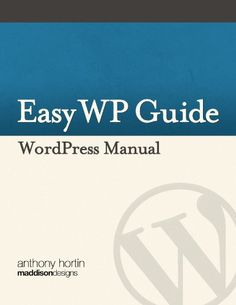 Easy WP Guide WordPress Manual. It might be easier to say what this guide isn't, rather than what it is.