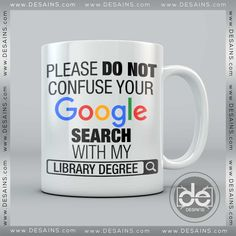 Buy Coffee Mug Confuse Your Google Search With My Library Degree Mug