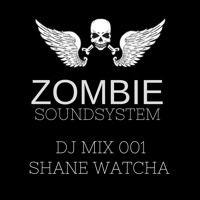 ZOMBIE SOUNDSYSTEM DJ MIX 001 - SHANE WATCHA by Zombie Soundsystem on SoundCloud