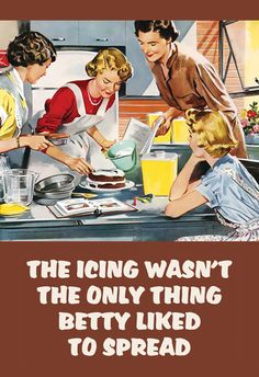 The icing wasn't the only thing Betty liked to spread - vintage retro funny quote... lmao