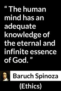 Baruch Spinoza - Ethics - The human mind has an adequate knowledge of the eternal and infinite essence of God.