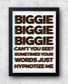 "Notorious B. poster, inspired by ""Hypnotize"". ""Biggie Biggie Biggie can't you see. Sometimes your words just hypnotize me"""