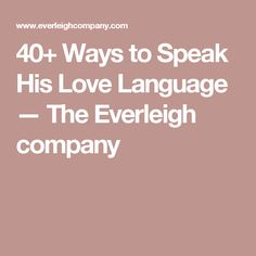 40+ Ways to Speak His Love Language — The Everleigh company