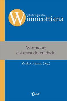 LOPARIC, Zeljko (Org.). Winnicott e a ética do cuidado. São Paulo: DWW, 2013. 350 p. (Psicanálise Winnicottiana).