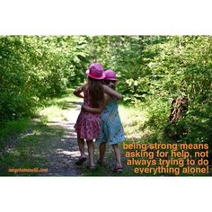 Being strong means asking for help, not always trying to do everything alone!  Like if you agree!