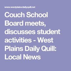 Couch School Board meets, discusses student activities - West Plains Daily Quill: Local News