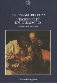 L'incredulità del Caravaggio, di Corrado Bologna, Boringhieri, libroIl titolo del libro e collegato a uno dei dipinti più rappresentativi de...