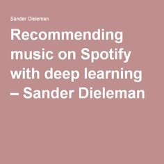 Recommending music on Spotify with deep learning – Sander Dieleman