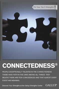 If you believe there are few coincidences and most events are meaningful, you may have the Connectedness strength. Discover your strengths at Gallup Strengths Center. www.gallupstrengthscenter.com