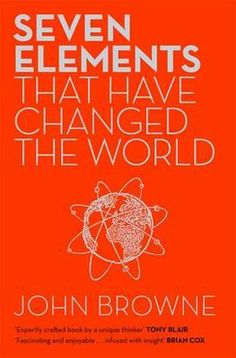 Seven Elements That Have Changed the World by John Browne. Read by Karen C. Would your choices agree with the ex-CEO of BP?